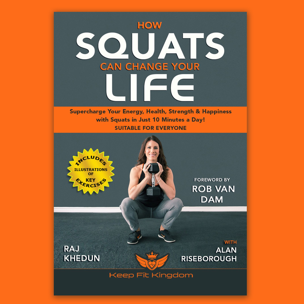 How Squats Can Change Your Life: Supercharge Your Energy, Health, Strength and Happiness with Squats in Just 10 Minutes a Day!